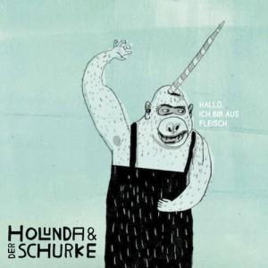 Holunda & der Schurke | CD - Hallo, ich bin aus Fleisch